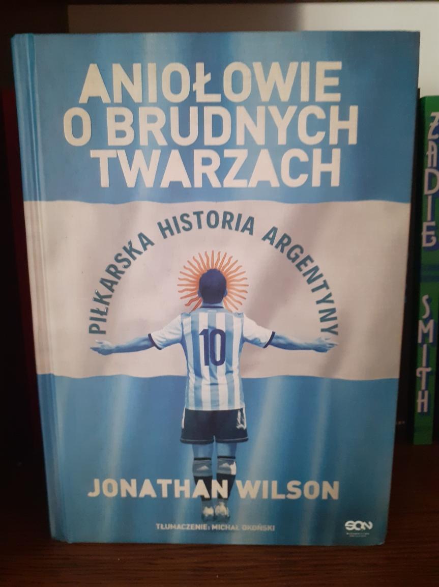 """""""Aniołowie o brudnych twarzach"""" – Argentyna piłkarska, lecz nietylko"""