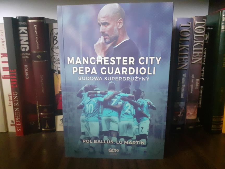 """""""Manchester City Pepa Guardioli. Budowa Superdrużyny"""" – Jak osiągnąć sukces na wielkąskalę"""