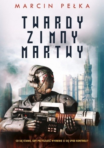 """Twardy, zimny, martwy"" Marcina Pełki – Science-Fiction z jajami"