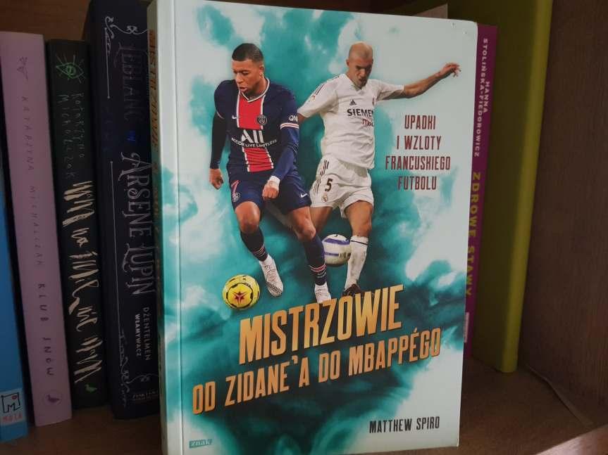 """Recenzja książki """"Mistrzowie. Od Zidane'a do Mbappego"""" MatthewSpiro"""