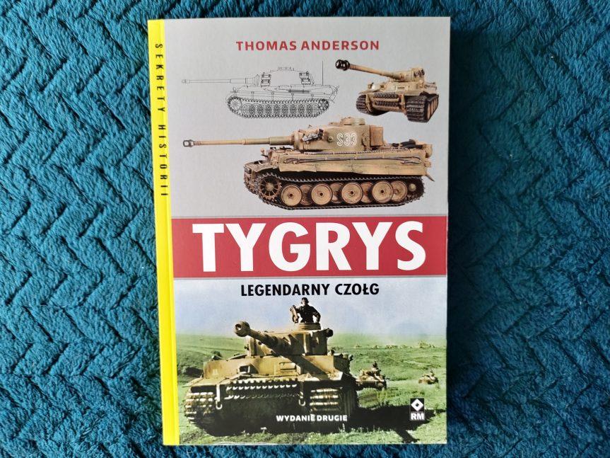 """Recenzja książki """"Tygrys. Legendarny Czołg"""" ThomasaAndersona"""